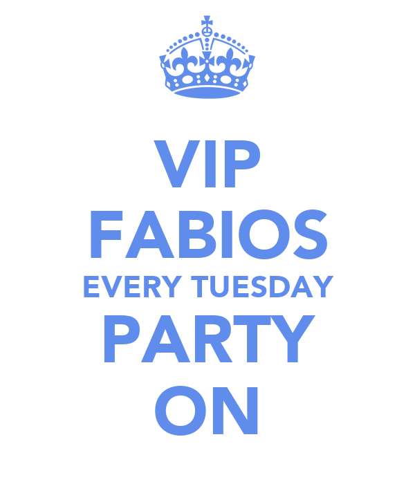 VIP FABIOS EVERY TUESDAY PARTY ON