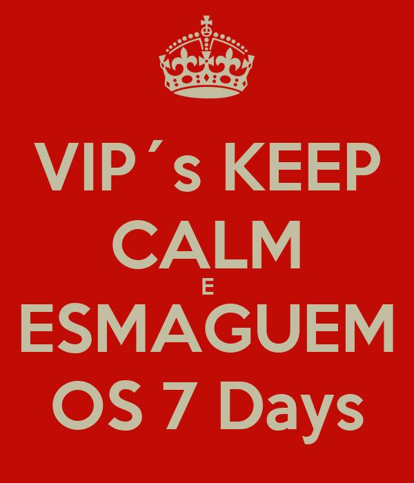 VIP´s KEEP CALM E ESMAGUEM OS 7 Days