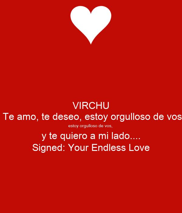 VIRCHU  Te amo, te deseo, estoy orgulloso de vos estoy orgulloso de vos,  y te quiero a mi lado.... Signed: Your Endless Love