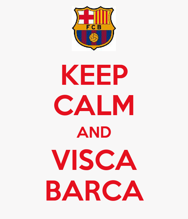 KEEP CALM AND VISCA BARCA
