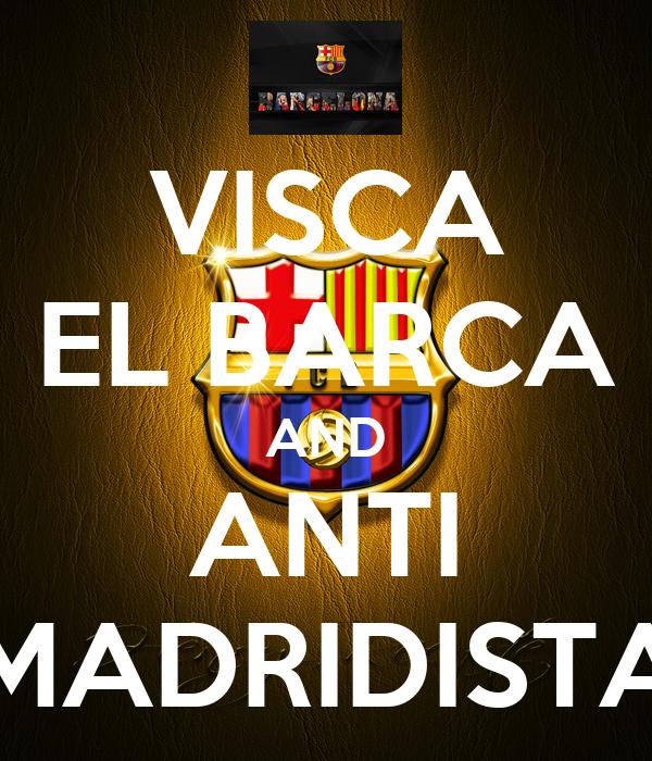 VISCA EL BARCA AND ANTI MADRIDISTA