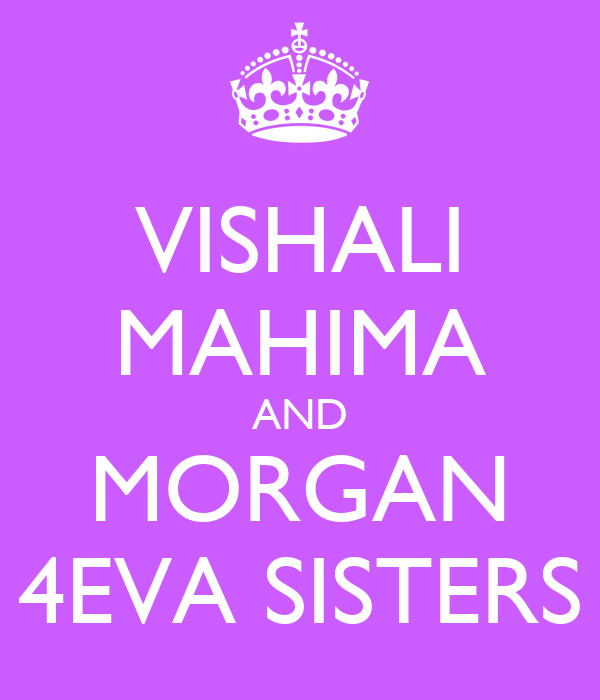 VISHALI MAHIMA AND MORGAN 4EVA SISTERS