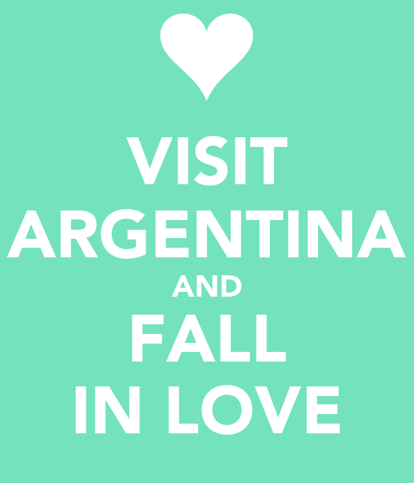 VISIT ARGENTINA AND FALL IN LOVE