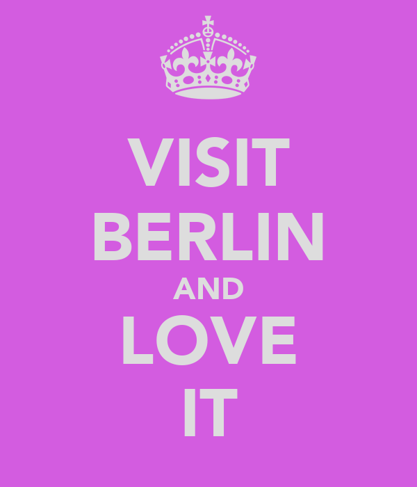 VISIT BERLIN AND LOVE IT
