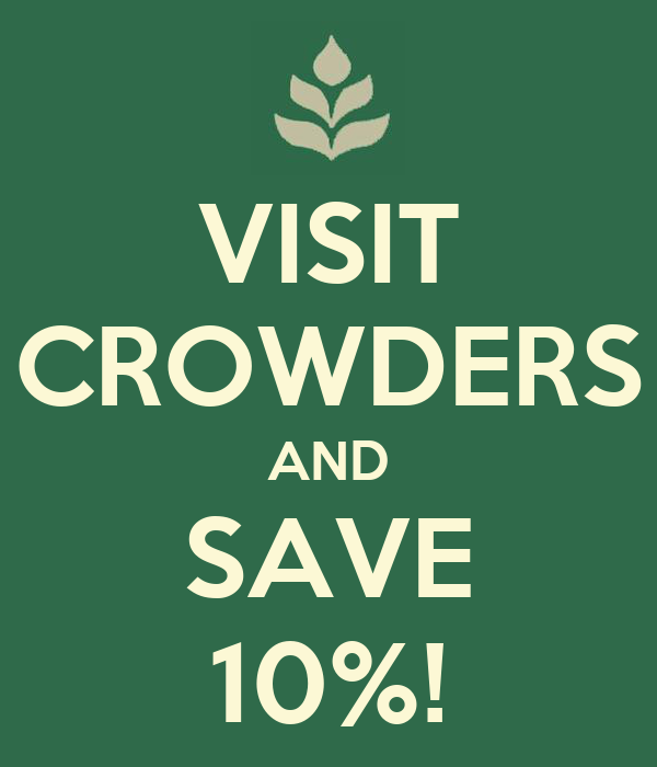 VISIT CROWDERS AND SAVE 10%!
