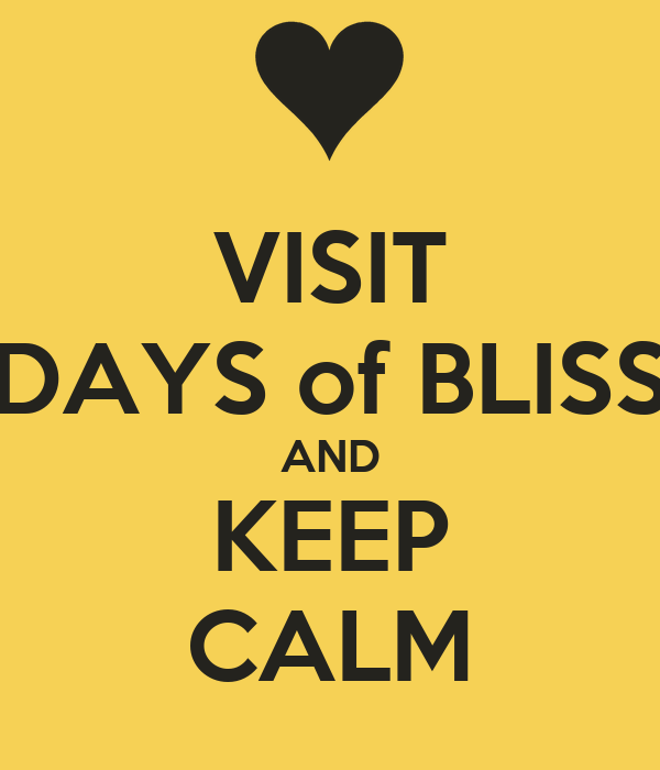 VISIT DAYS of BLISS AND KEEP CALM