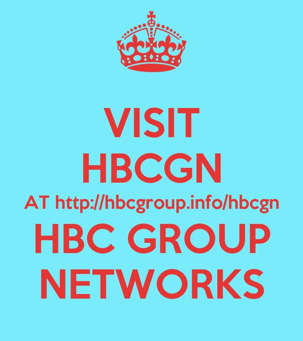 VISIT HBCGN AT http://hbcgroup.info/hbcgn HBC GROUP NETWORKS
