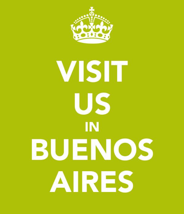 VISIT US IN BUENOS AIRES