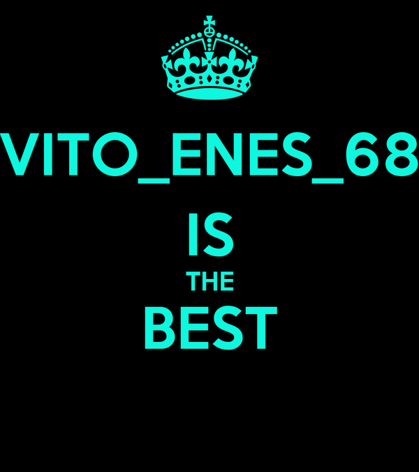 VITO_ENES_68 IS THE BEST