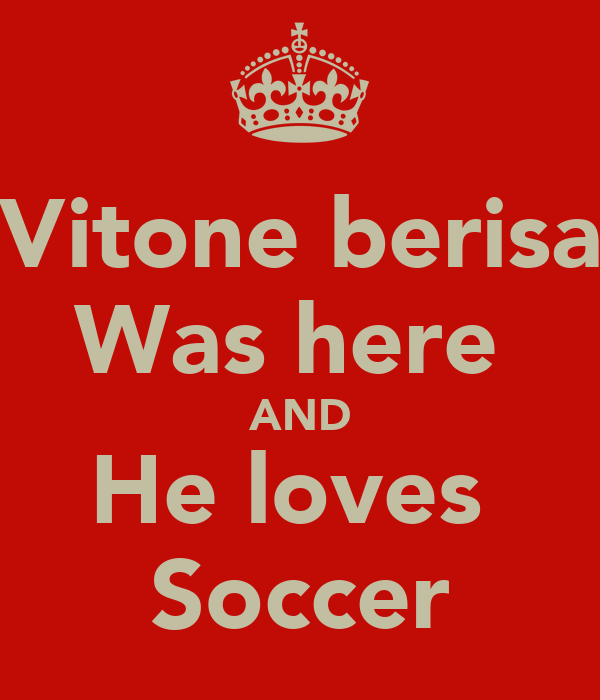 Vitone berisa Was here  AND He loves  Soccer
