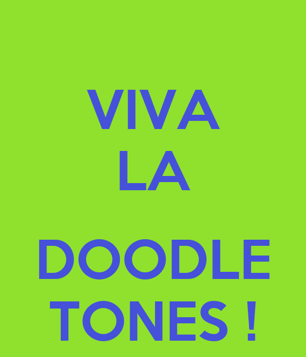 VIVA LA  DOODLE TONES !