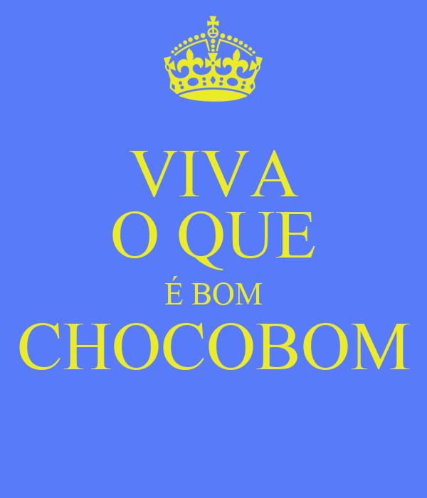 VIVA O QUE É BOM CHOCOBOM