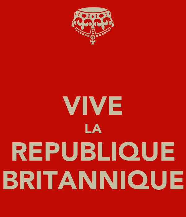 VIVE LA REPUBLIQUE BRITANNIQUE