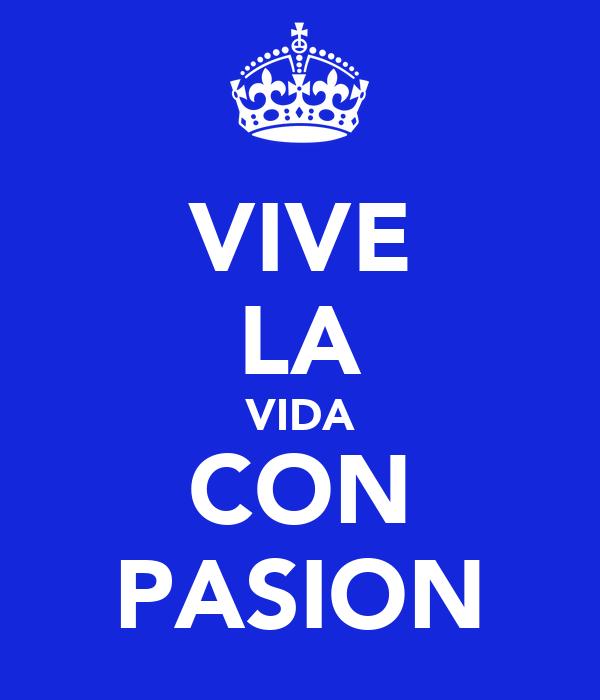VIVE LA VIDA CON PASION