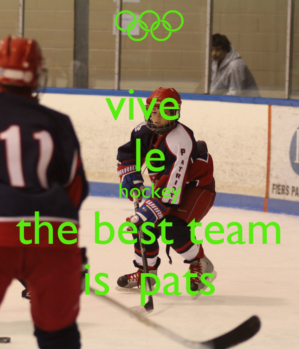 vive  le hockey the best team is  pats