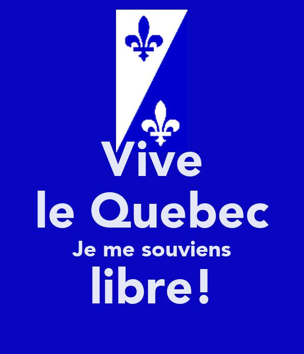 Vive le Quebec Je me souviens libre!