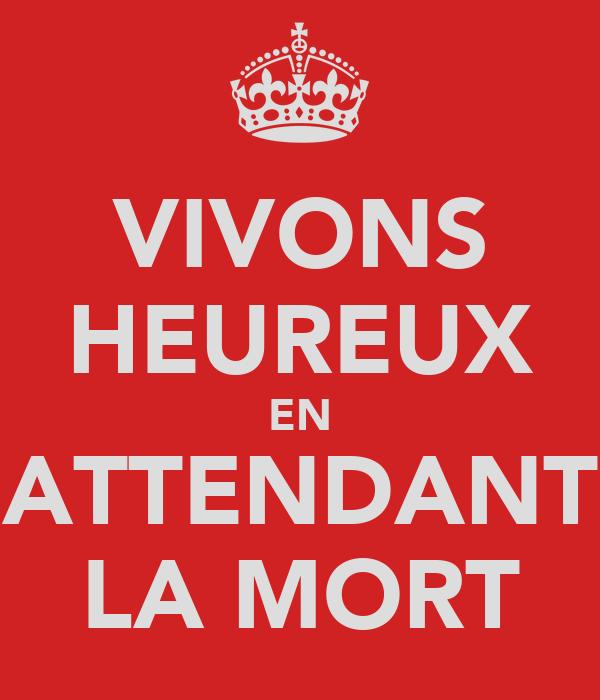 VIVONS HEUREUX EN ATTENDANT LA MORT