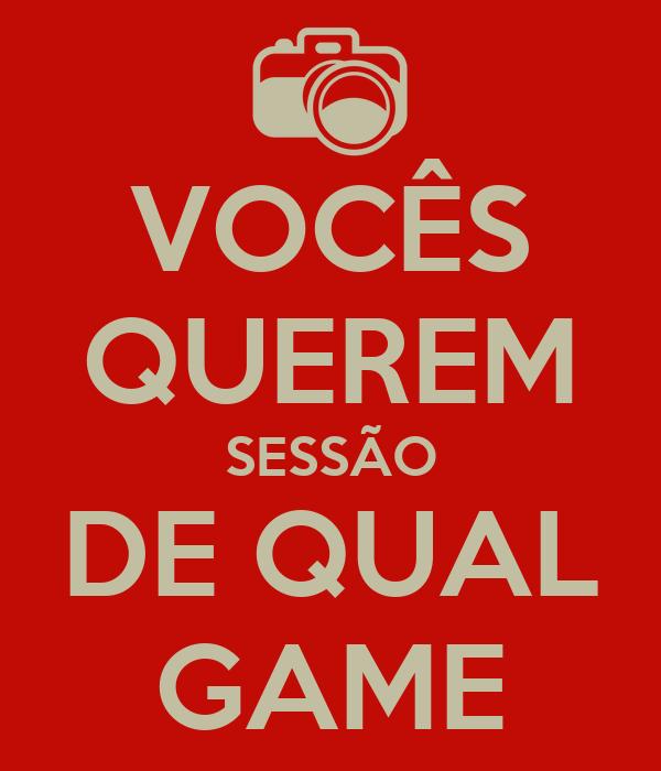 VOCÊS QUEREM SESSÃO DE QUAL GAME