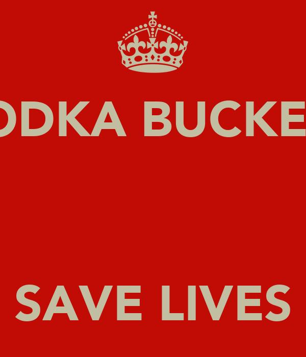 VODKA BUCKETS    SAVE LIVES