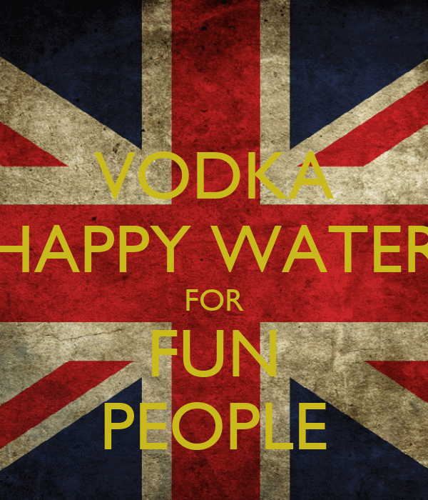 VODKA HAPPY WATER FOR FUN PEOPLE