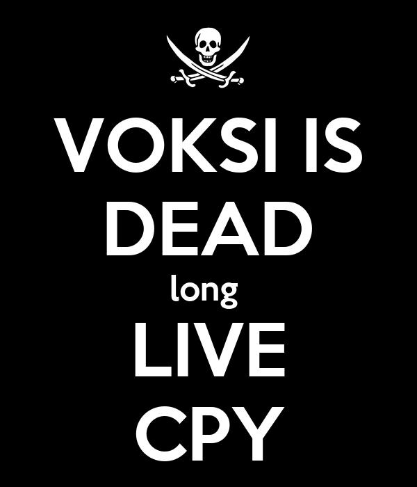 VOKSI IS DEAD long  LIVE CPY