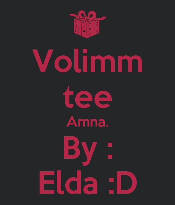 Volimm tee Amna. By : Elda :D