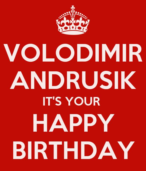VOLODIMIR ANDRUSIK IT'S YOUR  HAPPY BIRTHDAY