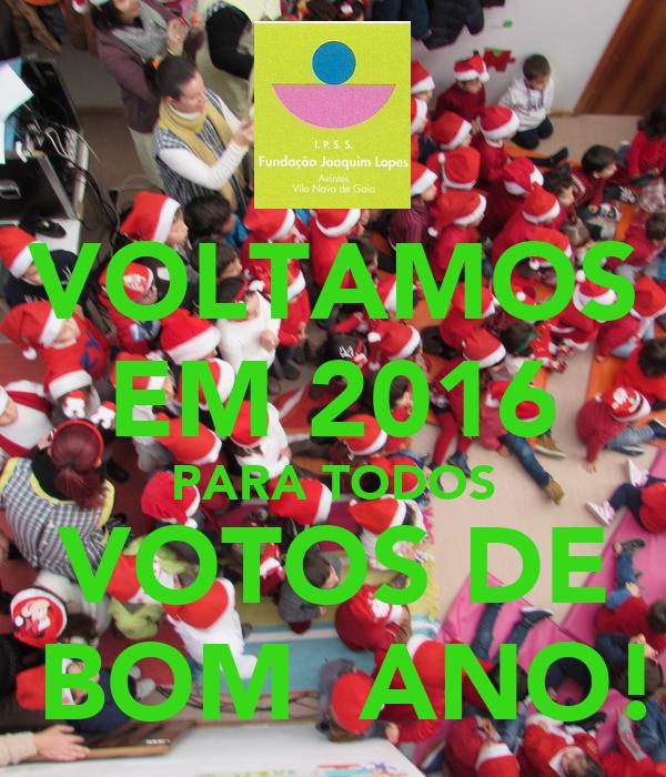VOLTAMOS EM 2016 PARA TODOS VOTOS DE  BOM  ANO!