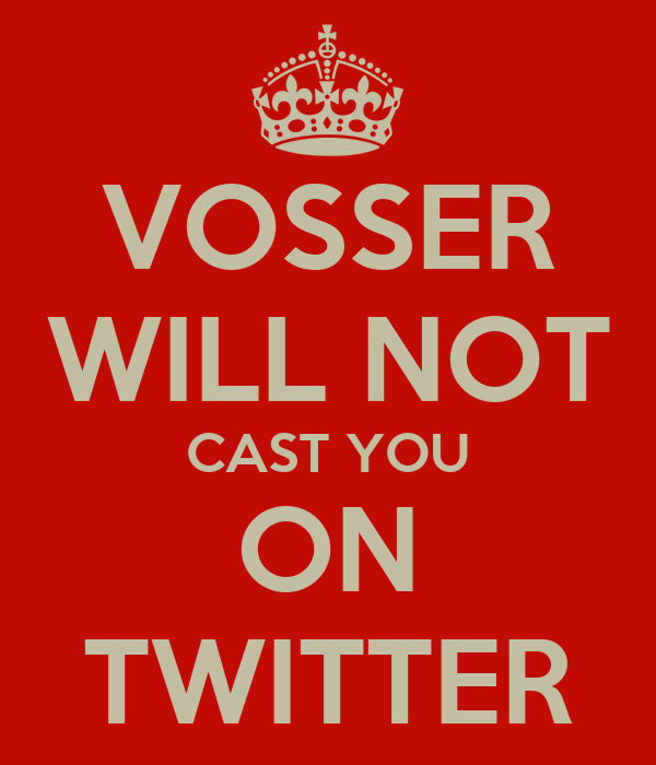 VOSSER WILL NOT CAST YOU ON TWITTER