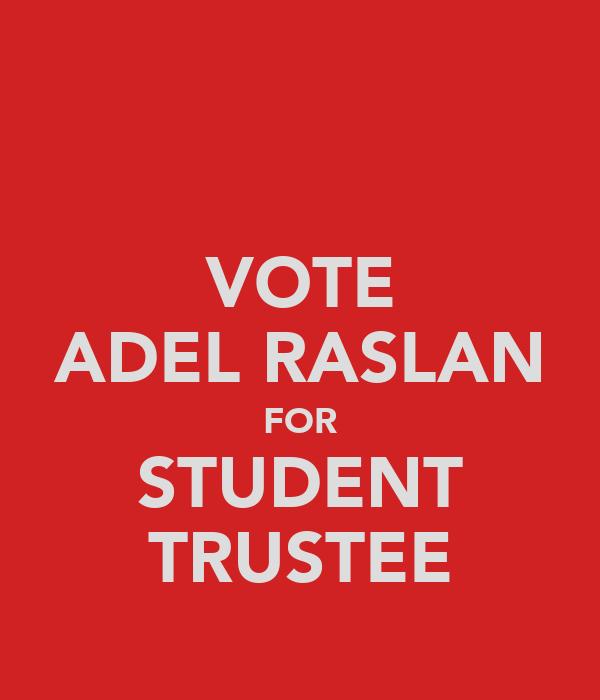 VOTE ADEL RASLAN FOR STUDENT TRUSTEE
