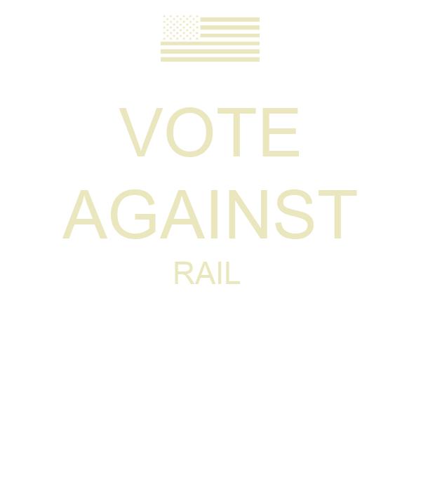VOTE AGAINST RAIL