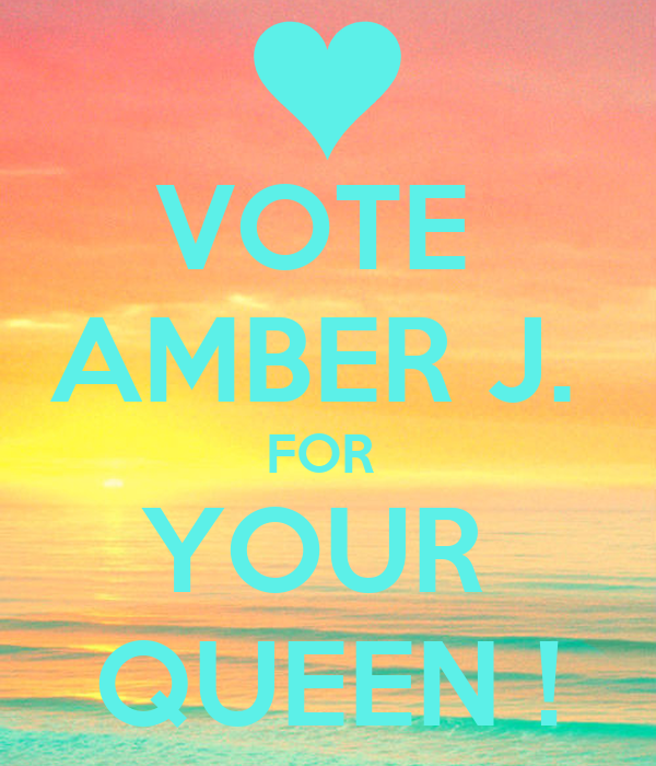 VOTE  AMBER J.  FOR  YOUR  QUEEN !
