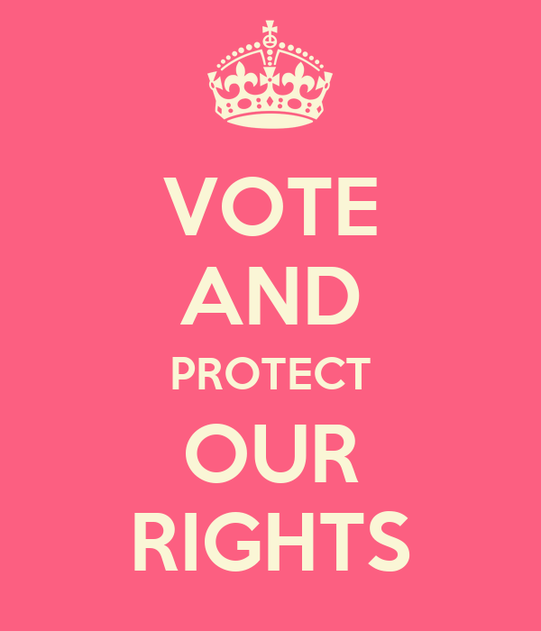 VOTE AND PROTECT OUR RIGHTS