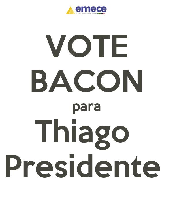 VOTE BACON para Thiago  Presidente