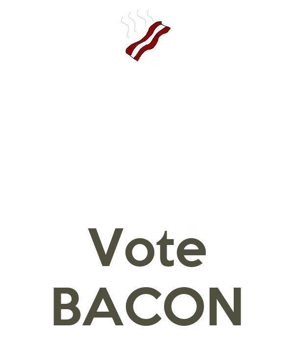Vote BACON