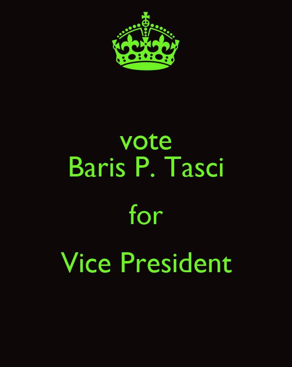 vote Baris P. Tasci for Vice President