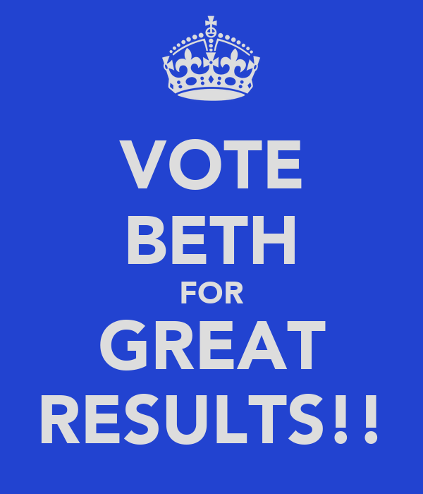 VOTE BETH FOR GREAT RESULTS!!