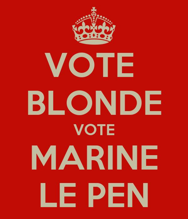 VOTE  BLONDE VOTE MARINE LE PEN