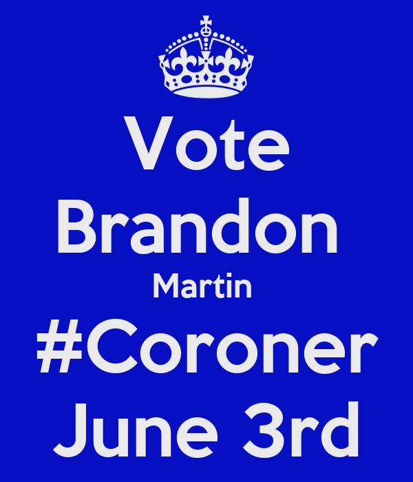 Vote Brandon  Martin  #Coroner June 3rd