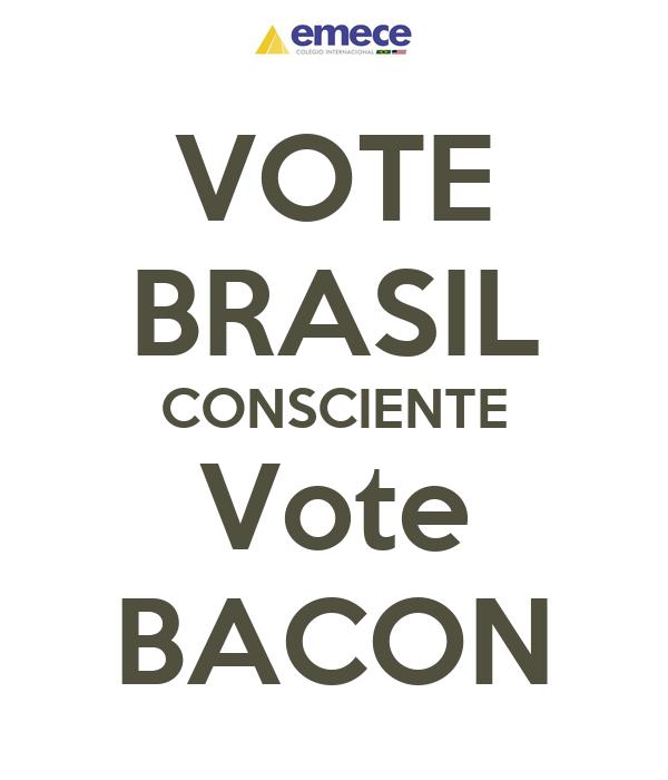 VOTE BRASIL CONSCIENTE Vote BACON