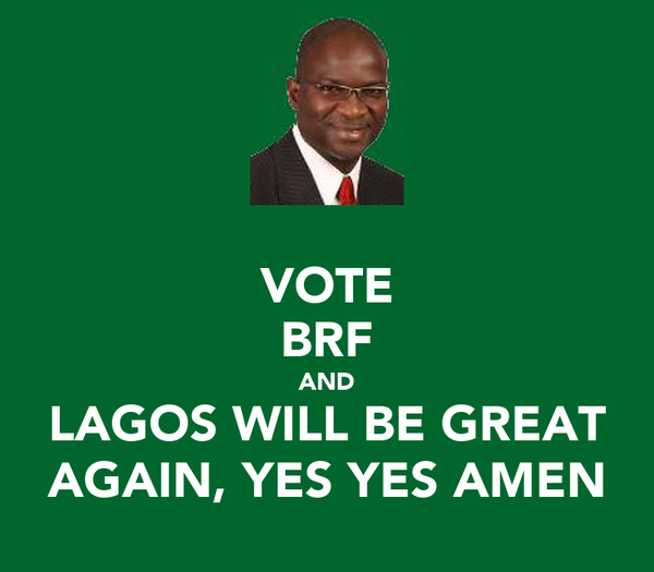 VOTE BRF AND LAGOS WILL BE GREAT AGAIN, YES YES AMEN