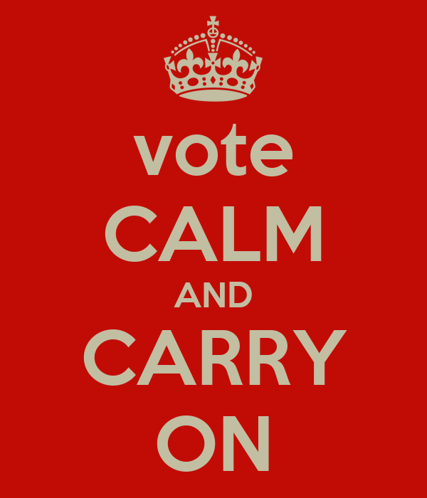 vote CALM AND CARRY ON
