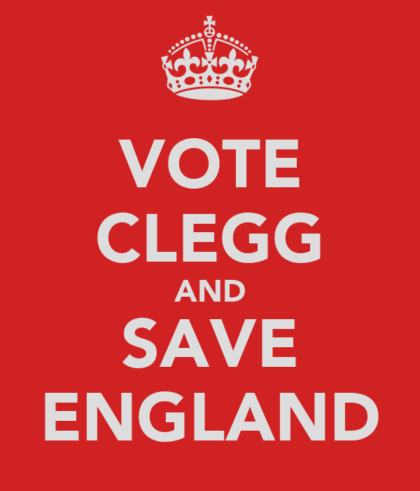 VOTE CLEGG AND SAVE ENGLAND