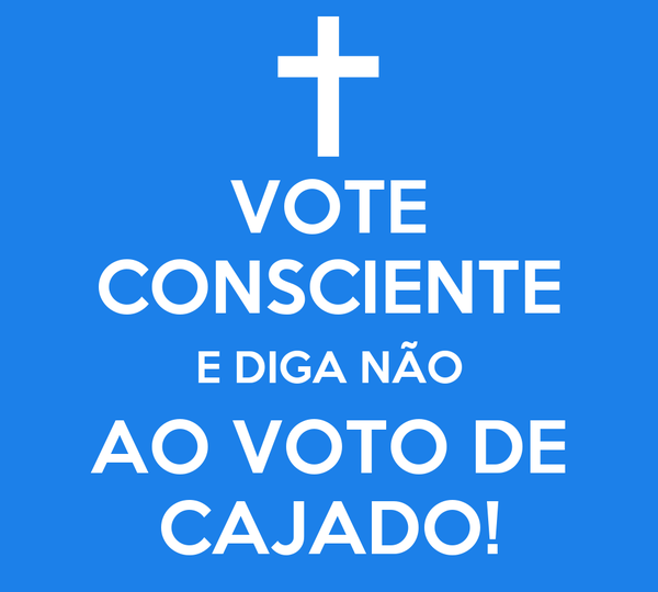 VOTE CONSCIENTE E DIGA NÃO AO VOTO DE CAJADO!
