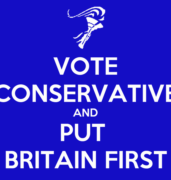 VOTE CONSERVATIVE AND PUT  BRITAIN FIRST