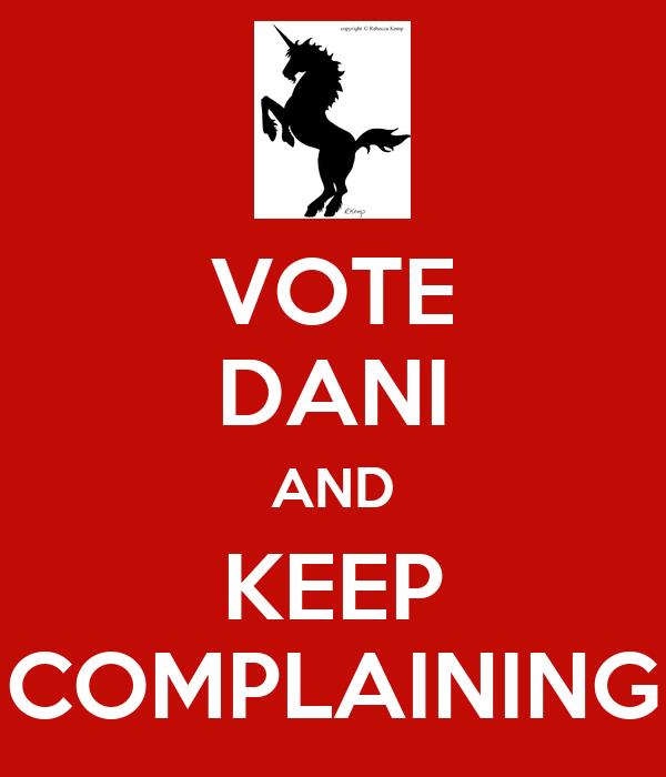 VOTE DANI AND KEEP COMPLAINING