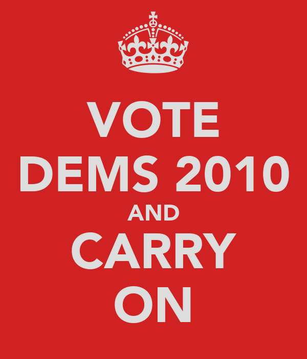 VOTE DEMS 2010 AND CARRY ON