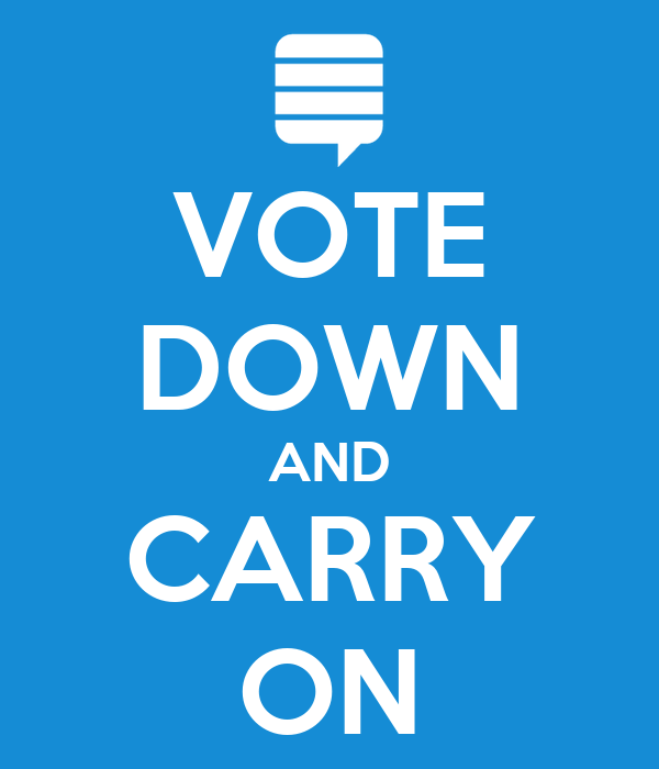 VOTE DOWN AND CARRY ON
