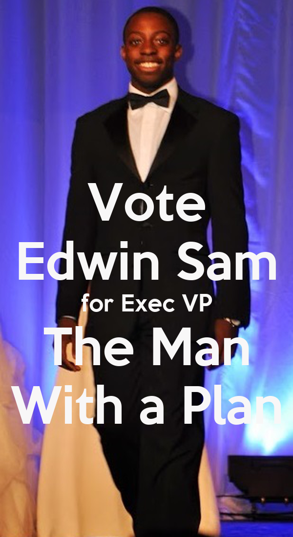 Vote Edwin Sam for Exec VP The Man With a Plan