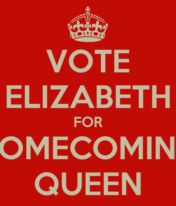 VOTE ELIZABETH FOR HOMECOMING QUEEN